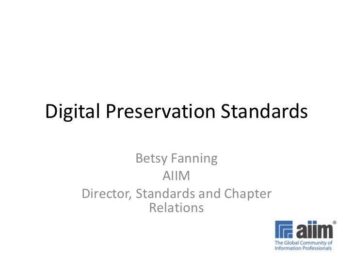 Digital Preservation Standards              Betsy Fanning                  AIIM    Director, Standards and Chapter        ...