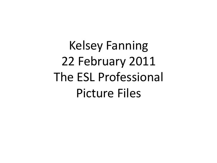 Kelsey Fanning22 February 2011The ESL ProfessionalPicture Files<br />