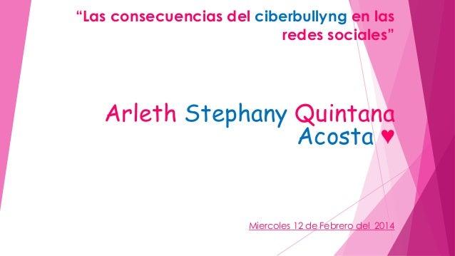 """""""Las consecuencias del ciberbullyng en las redes sociales""""  Arleth Stephany Quintana Acosta ♥  Miercoles 12 de Febrero del..."""