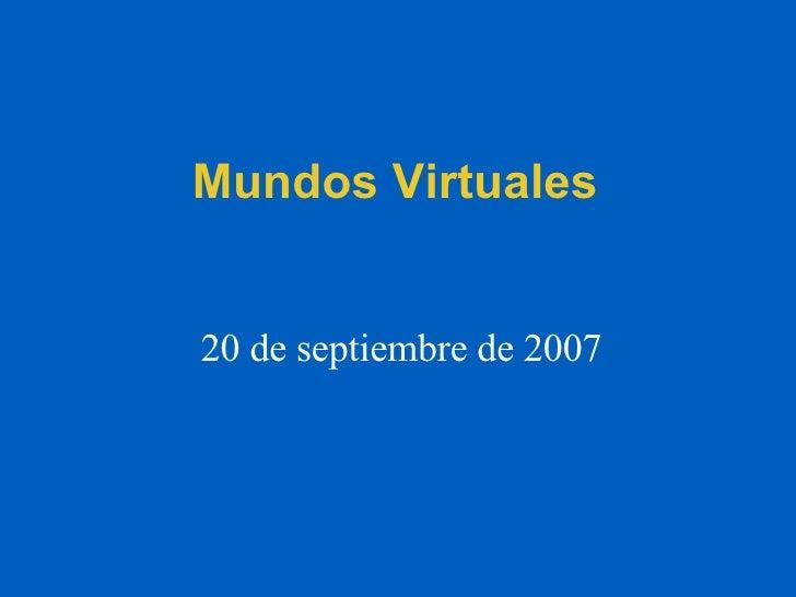 Mundos Virtuales 20 de septiembre de 2007