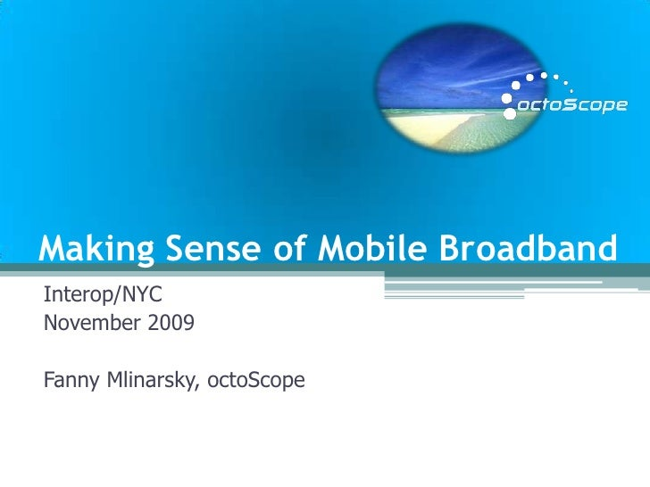 Making Sense of Mobile Broadband<br />Interop/NYC<br />November 2009<br />Fanny Mlinarsky, octoScope<br />