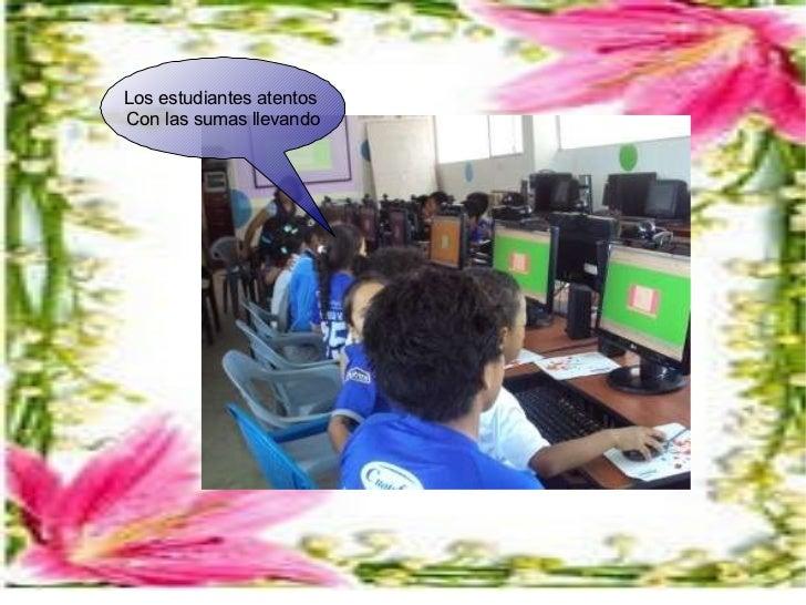 Los estudiantes atentos  Con las sumas llevando