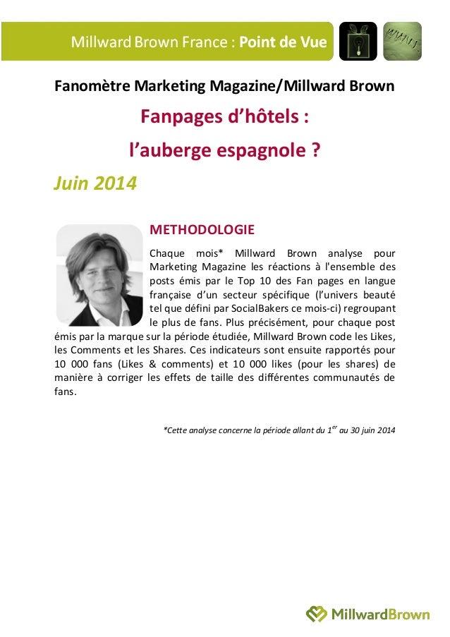 Fanomètre Marketing Magazine/Millward Brown Fanpages d'hôtels : l'auberge espagnole ? Juin 2014 METHODOLOGIE Chaque mois* ...