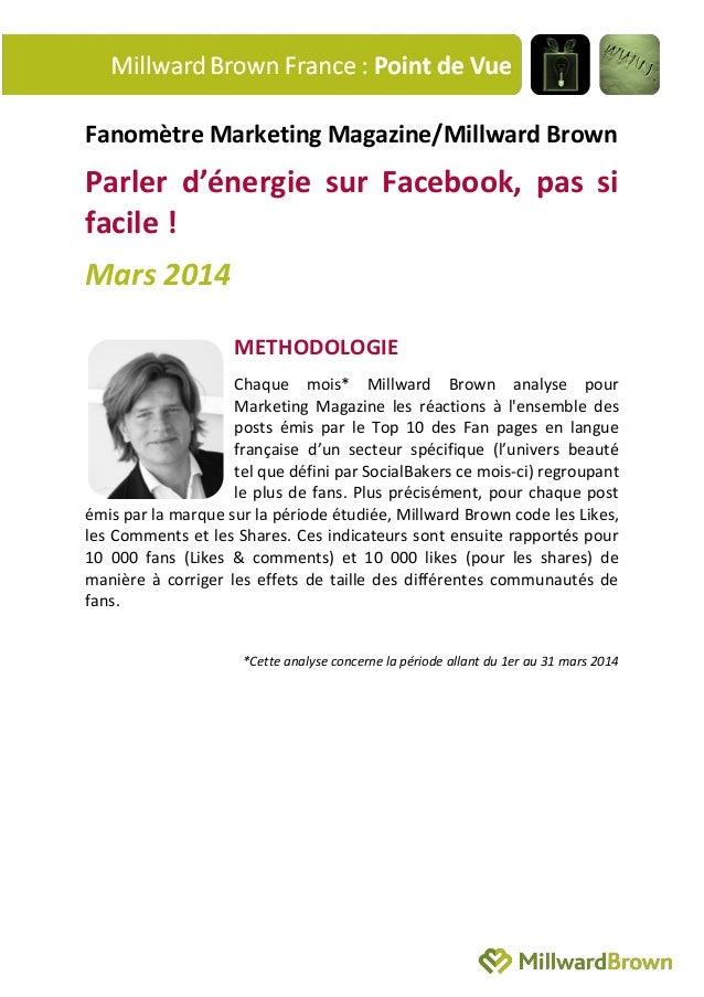 Fanomètre Marketing Magazine/Millward Brown Parler d'énergie sur Facebook, pas si facile ! Mars 2014 METHODOLOGIE Chaque m...