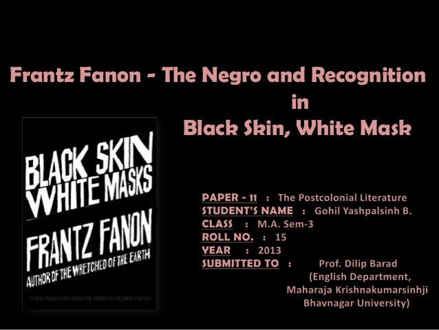Frantz Fanon - The Negro and Recognition in Black Skin, White Mask