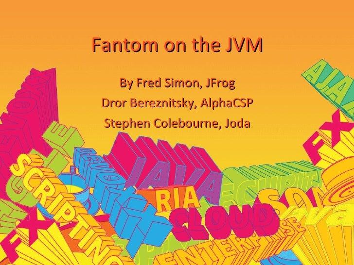 Fantom on the JVM Devoxx09 BOF