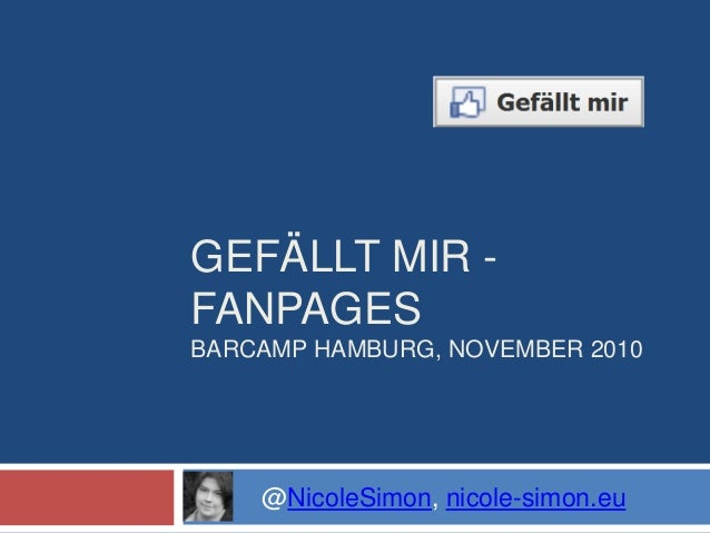 GEFÄLLT MIR - FANPAGES BARCAMP HAMBURG, NOVEMBER 2010 @NicoleSimon, nicole-simon.eu