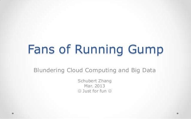 Fans of Running GumpBlundering Cloud Computing and Big Data              Schubert Zhang                 Mar. 2013         ...