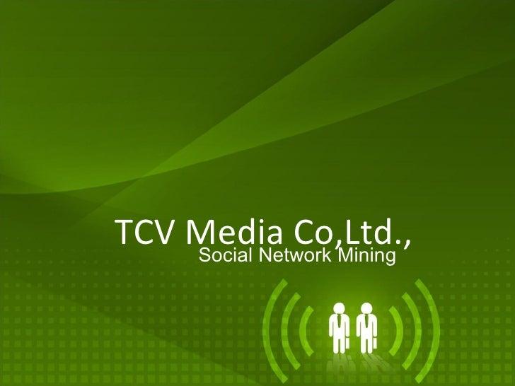 TCV Media Co,Ltd., Social Network Mining