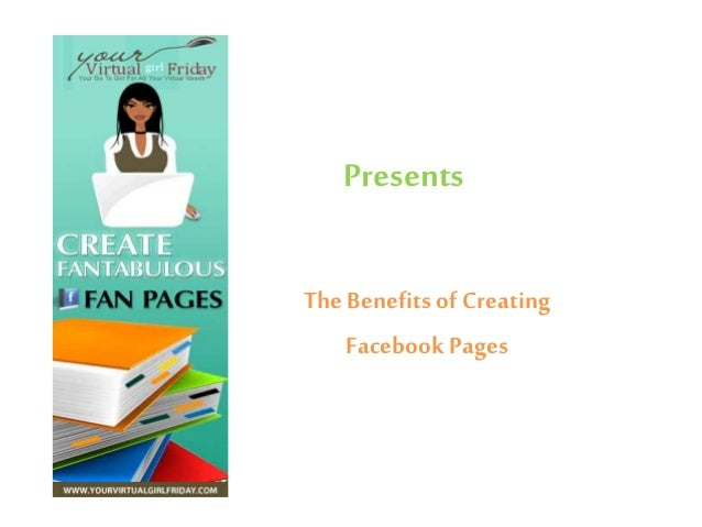 Presents<br />The Benefits of Creating <br />Facebook Pages<br />