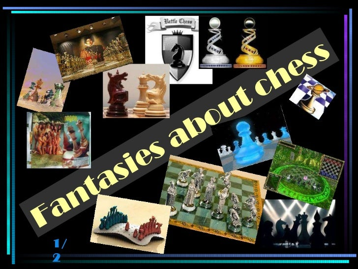 Fantasies about chess  1/2