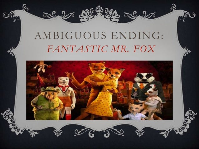 AMBIGUOUS ENDING: FANTASTIC MR. FOX