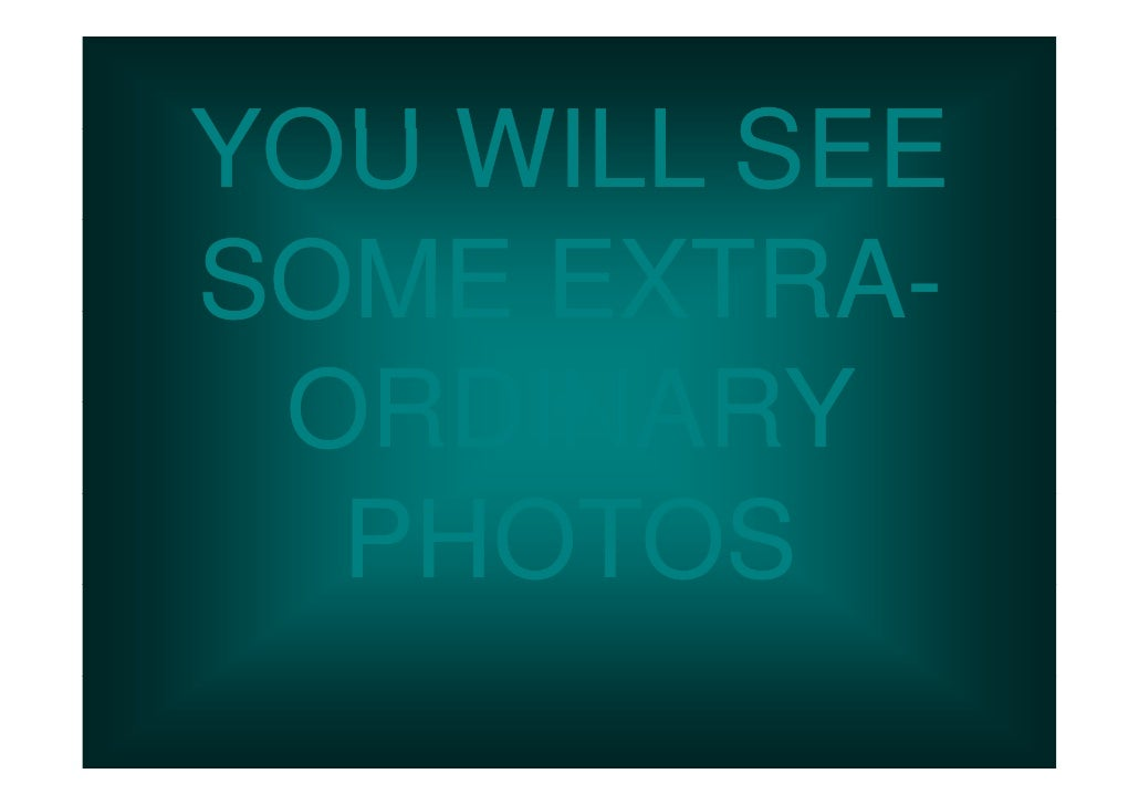 YOU WILL SEESOME EXTRA-     EXTRA- ORDINARY  PHOTOS