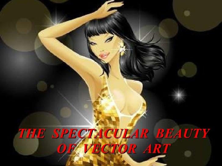 THE  SPECTACULAR  BEAUTY OF  VECTOR  ART