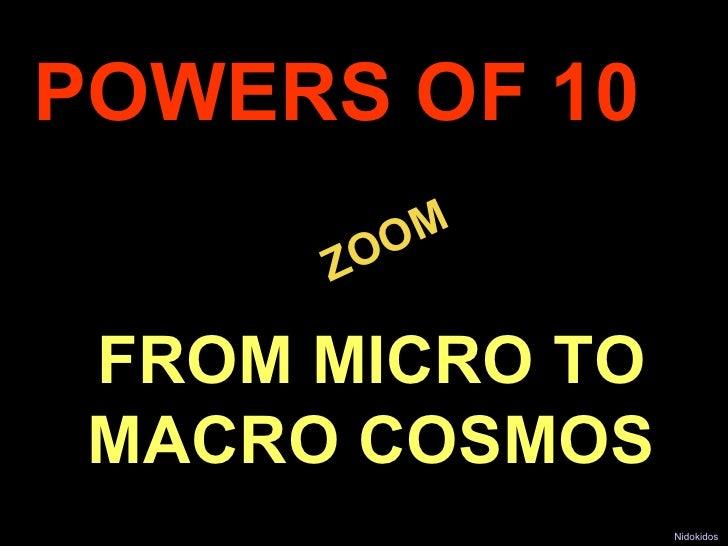 . ZOOM POWERS OF 10 FROM MICRO TO MACRO COSMOS Nidokidos