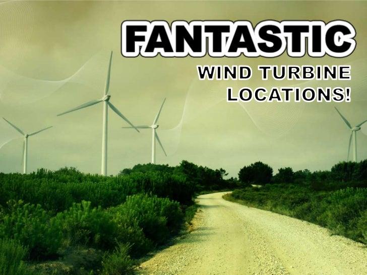 Fantastic Wind Turbine Locations