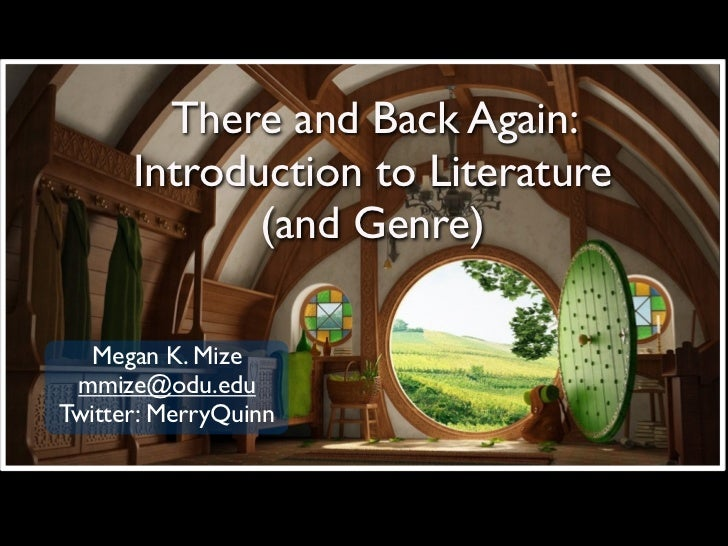 There and Back Again:      Introduction to Literature             (and Genre)   Megan K. Mize mmize@odu.eduTwitter: MerryQ...