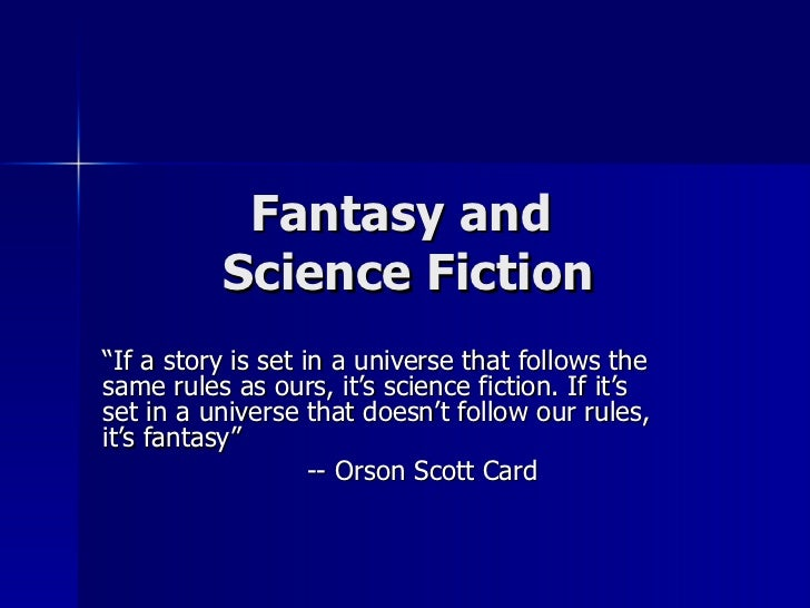 """Fantasy and  Science Fiction """" If a story is set in a universe that follows the same rules as ours, it's science fiction. ..."""