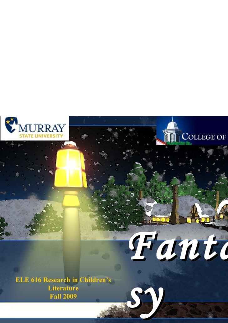 Fantasy ELE 616 Research in Children's Literature Fall 2009