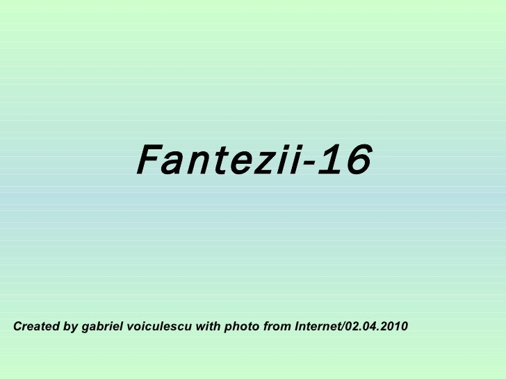 Fantezii-16 Created by gabriel voiculescu with photo from Internet/02.04.2010