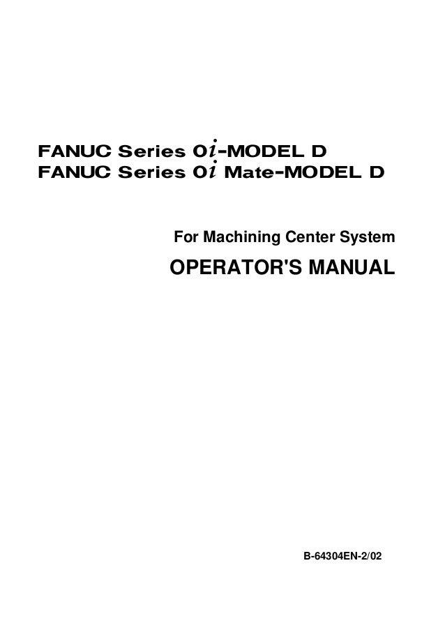 For Machining Center System OPERATOR'S MANUAL B-64304EN-2/02 FANUC Series 0+-MODEL D FANUC Series 0+ Mate-MODEL D