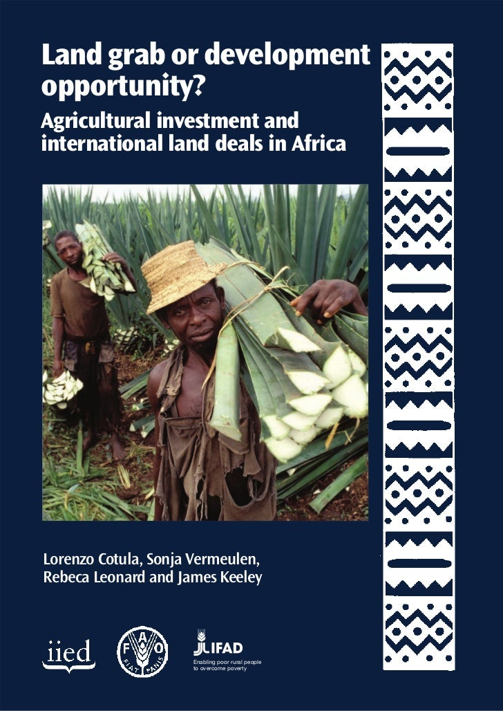 Land grab or development opportunity? Agricultural investment and international land deals in Africa     Lorenzo Cotula, S...