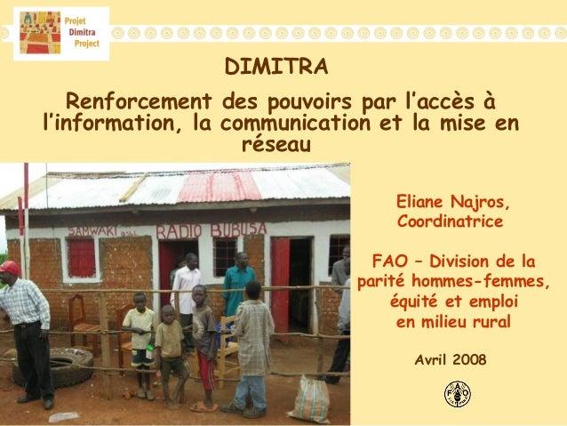 DIMITRA Renforcement des pouvoirs par l'accès à l'information, la communication et la mise en réseau Eliane Najros, Coordi...