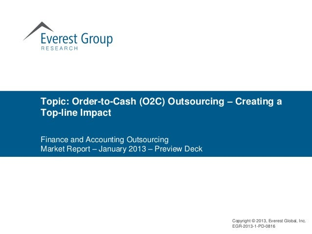 Topic: Order-to-Cash (O2C) Outsourcing – Creating aTop-line ImpactFinance and Accounting OutsourcingMarket Report – Januar...