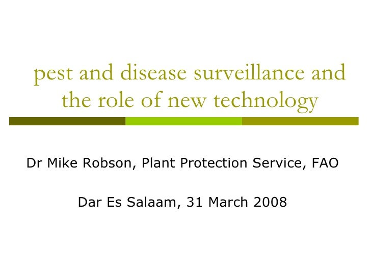 pest and disease surveillance and the role of new technology Dr Mike Robson, Plant Protection Service, FAO Dar Es Salaam, ...