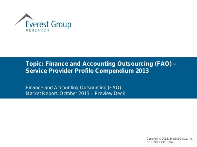 Topic: Finance and Accounting Outsourcing (FAO) – Service Provider Profile Compendium 2013 Copyright © 2013, Everest Globa...