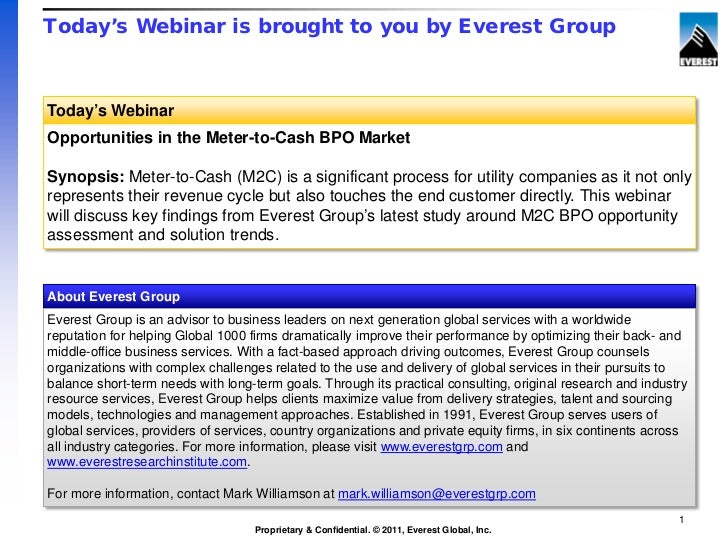 Today's Webinar is brought to you by Everest GroupToday's WebinarOpportunities in the Meter-to-Cash BPO MarketSynopsis: Me...