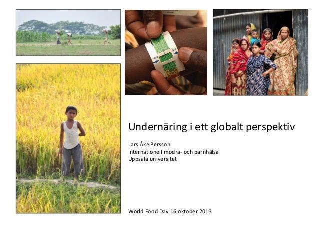 Undernäring i ett globalt perspektiv Lars Åke Persson Internationell mödra- och barnhälsa Uppsala universitet  World Food ...
