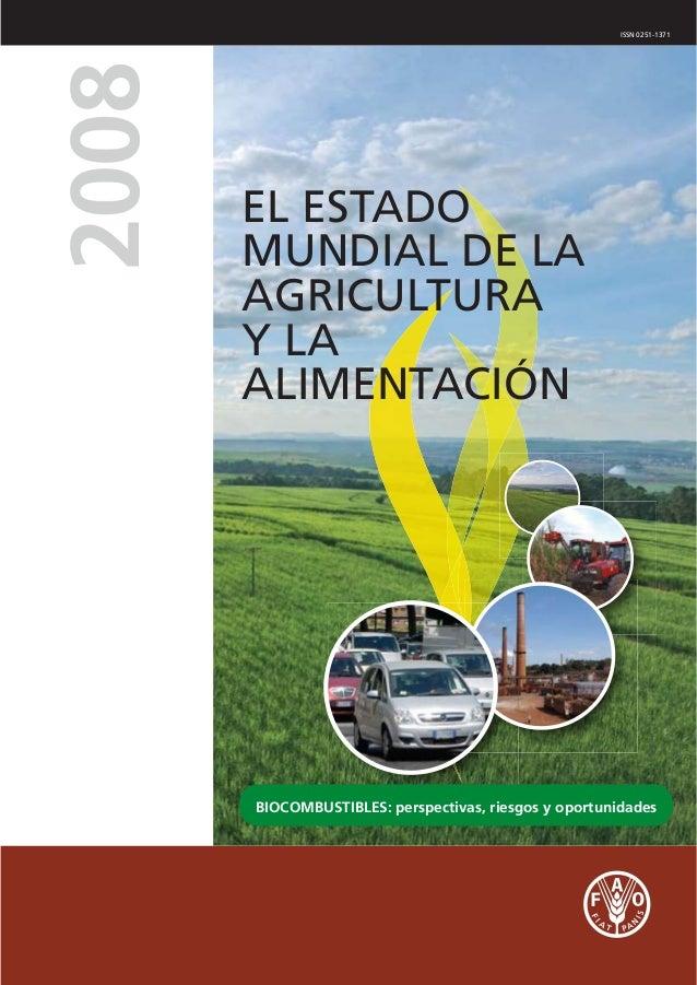 ISSN 0251-1371BIOCOMBUSTIBLES: perspectivas, riesgos y oportunidades20082008EL ESTADOMUNDIAL DE LAAGRICULTURAY LAALIMENTAC...