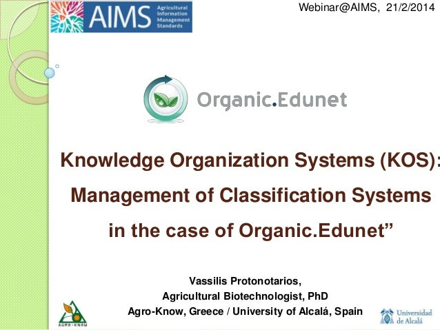 Webinar@AIMS, 21/2/2014  Knowledge Organization Systems (KOS):  Management of Classification Systems in the case of Organi...