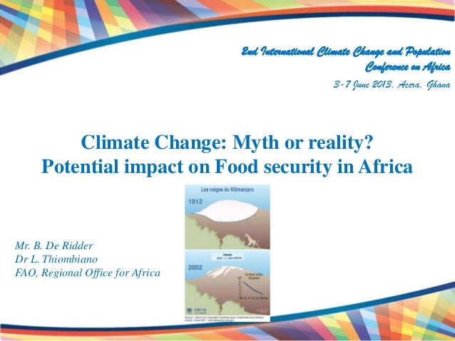 Climate Change: Myth or reality?Potential impact on Food security in Africa2nd International Climate Change and Population...