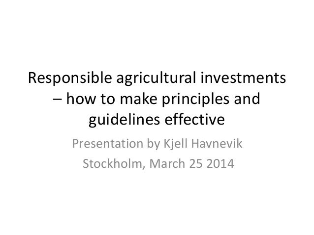 """Responsible agricultural investments  – how to make principles and guidelines effective"" by Kjell Havnevik"