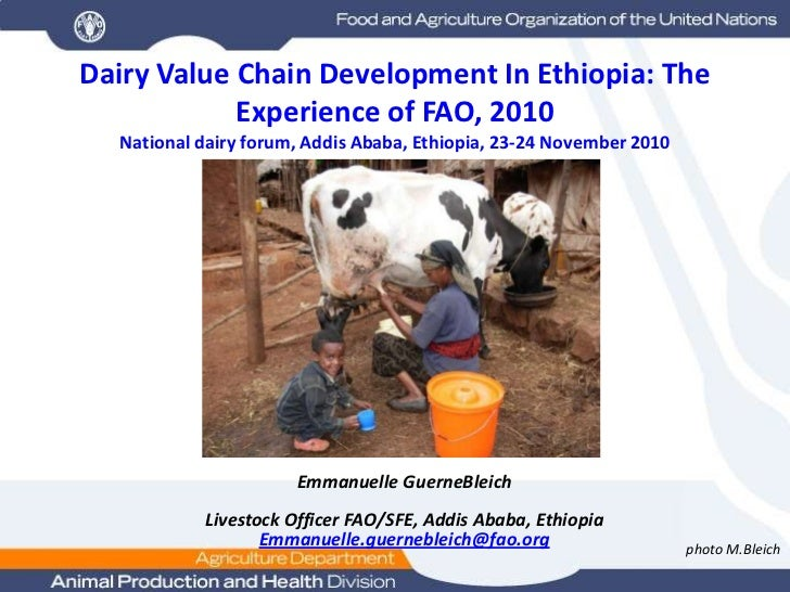 Dairy Value Chain Development In Ethiopia: The Experience of FAO, 2010National dairy forum, Addis Ababa, Ethiopia, 23-24 N...