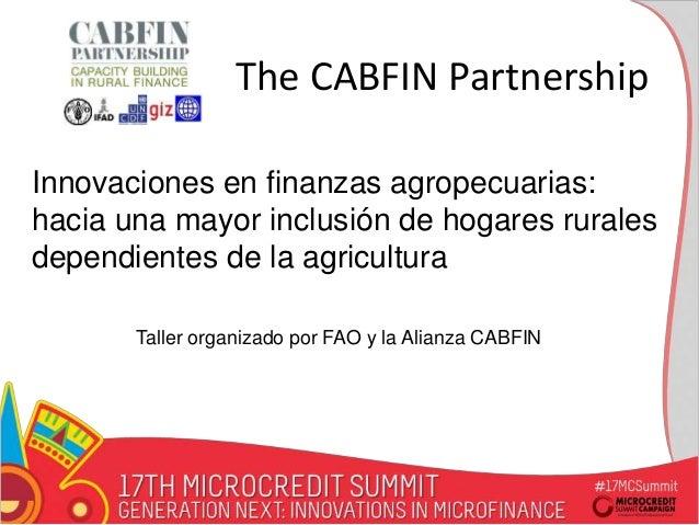 The Innovaciones en finanzas agropecuarias: hacia una mayor inclusión de hogares rurales dependientes de la agricultura Th...
