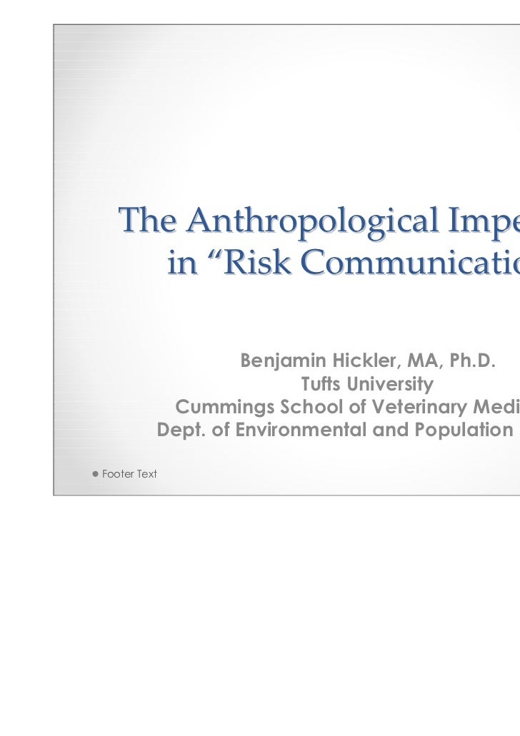 "The Anthropological Imperative     in ""Risk Communication""                    Benjamin Hickler, MA, Ph.D.                 ..."