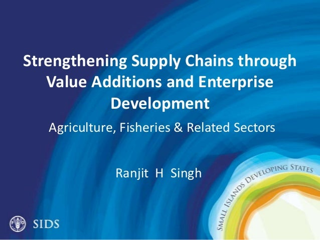 Strengthening Supply Chains through Value Additions and Enterprise Development Agriculture, Fisheries & Related Sectors Ra...