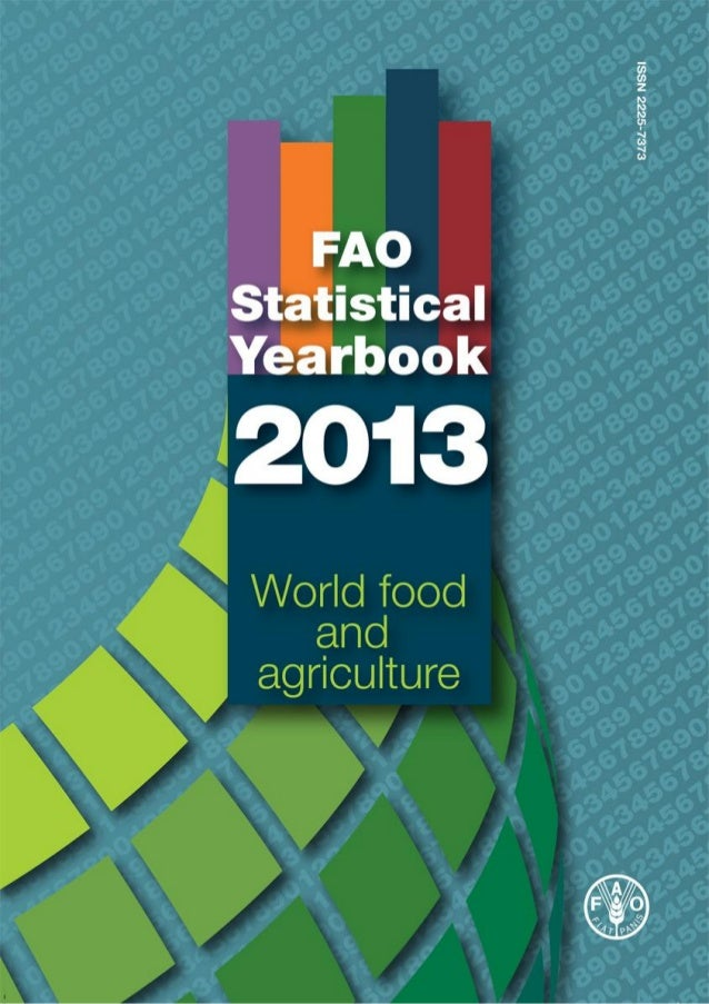 FAO STATISTICAL YEARBOOK 2013 World Food and Agriculture Food and Agriculture Organization of the United Nations Rome, 2013