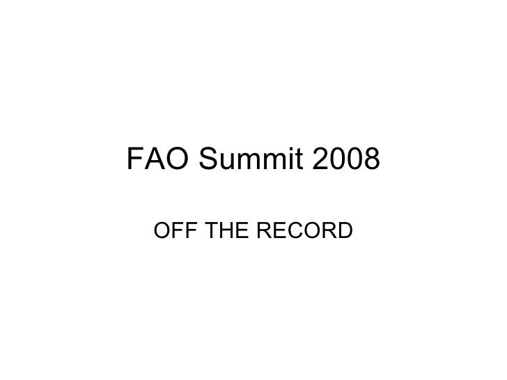 FAO Summit 2008 OFF THE RECORD