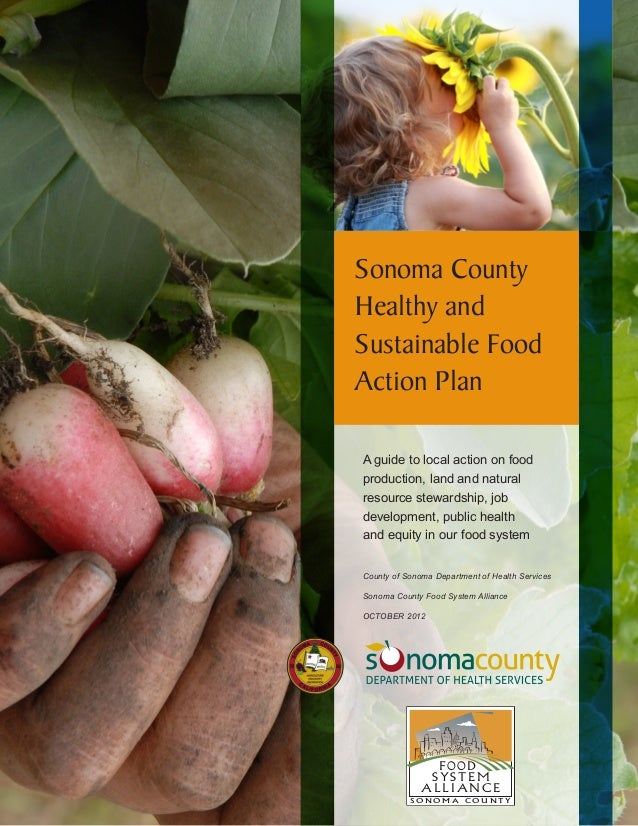 Sonoma County Healthy and Sustainable Food Action Plan A guide to local action on food production, land and natural resour...
