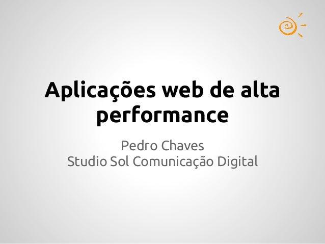 Aplicações web de alta     performance          Pedro Chaves  Studio Sol Comunicação Digital