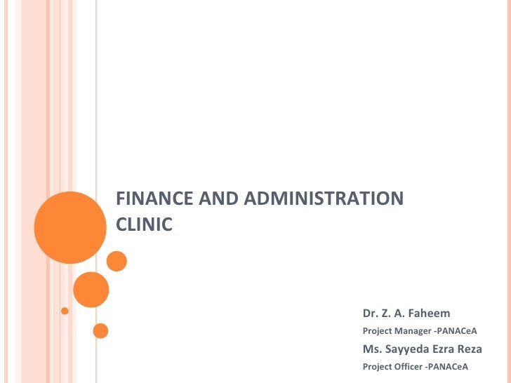 FINANCE AND ADMINISTRATION CLINIC Dr. Z. A. Faheem  Project Manager -PANACeA Ms. Sayyeda Ezra Reza  Project Officer -PANAC...