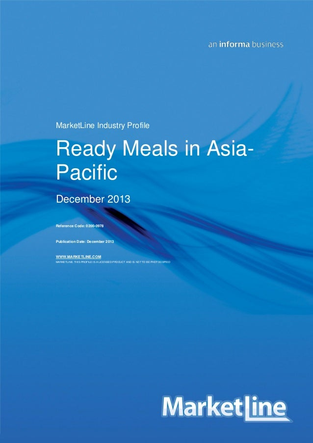 MarketLine Industry Profile  Ready Meals in AsiaPacific December 2013 Reference Code: 0200-0978  Publication Date: Decembe...