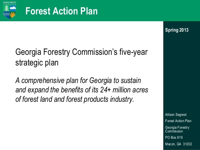 Forest Action Plan Spring 2013  Georgia Forestry Commission's five-year strategic plan A comprehensive plan for Georgia to...