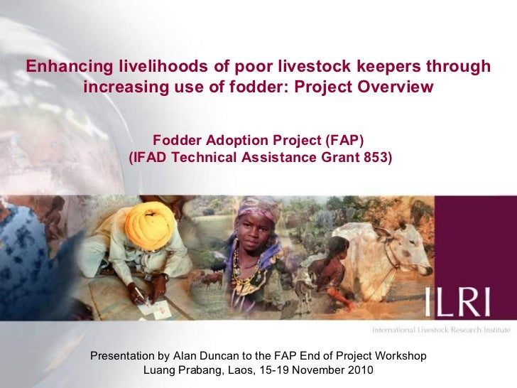Enhancing livelihoods of poor livestock keepers through increasing use of fodder: Project Overview Fodder Adoption Project...