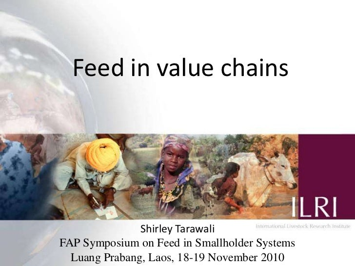 Feed in value chains                    Shirley Tarawali FAP Symposium on Feed in Smallholder Systems                     ...