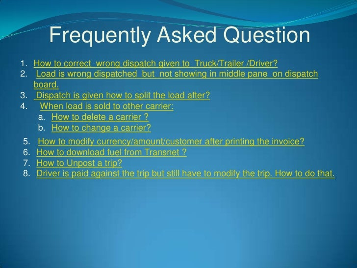 Frequently Asked Question 1. How to correct wrong dispatch given to Truck/Trailer /Driver? 2. Load is wrong dispatched but...